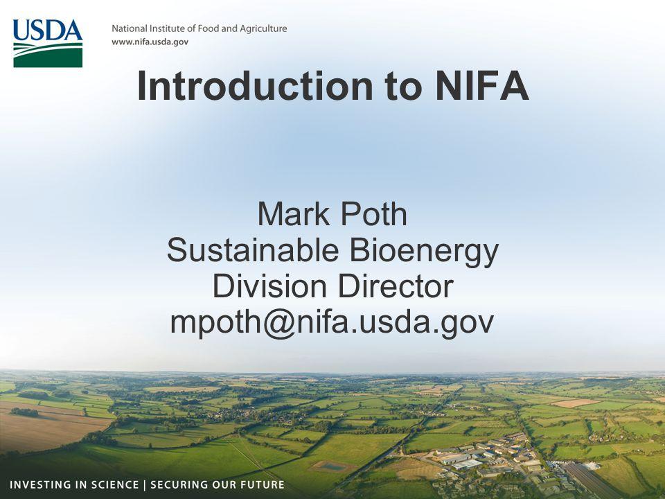 Introduction to NIFA Mark Poth Sustainable Bioenergy Division Director mpoth@nifa.usda.gov