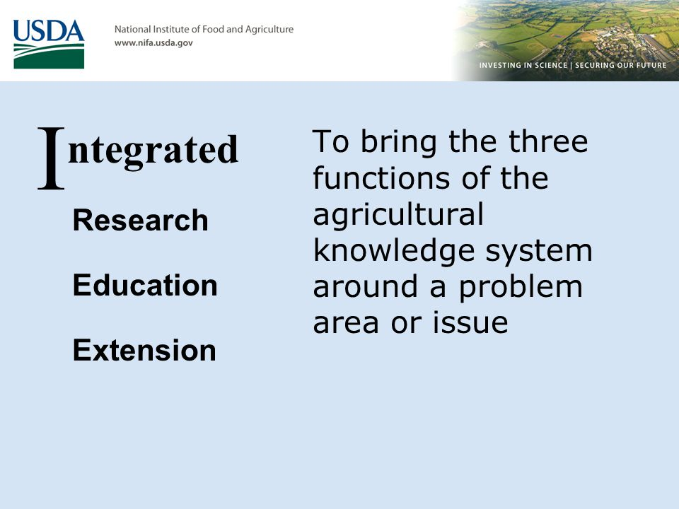 I ntegrated. Research. Education. Extension. To bring the three functions of the agricultural knowledge system around a problem area or issue.