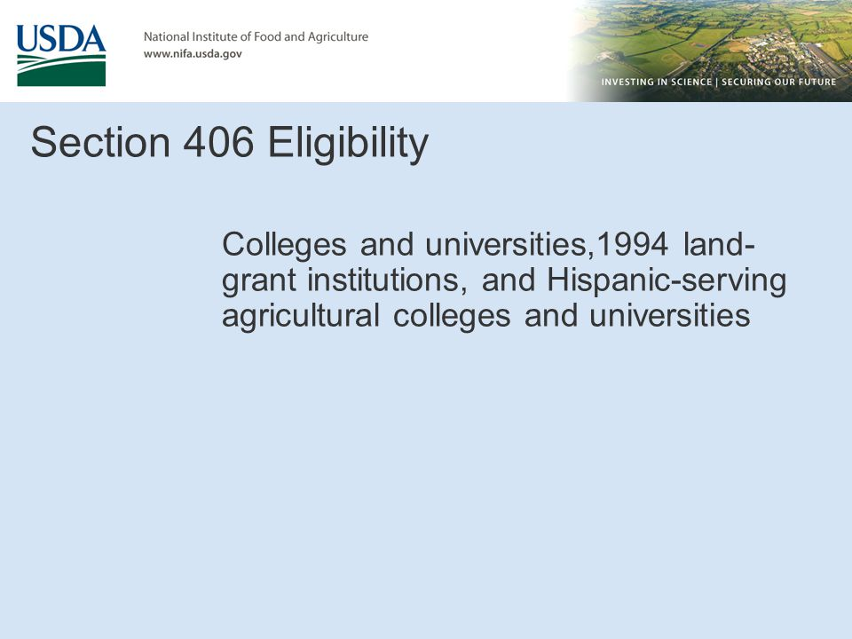 Section 406 Eligibility Colleges and universities,1994 land-grant institutions, and Hispanic-serving agricultural colleges and universities.