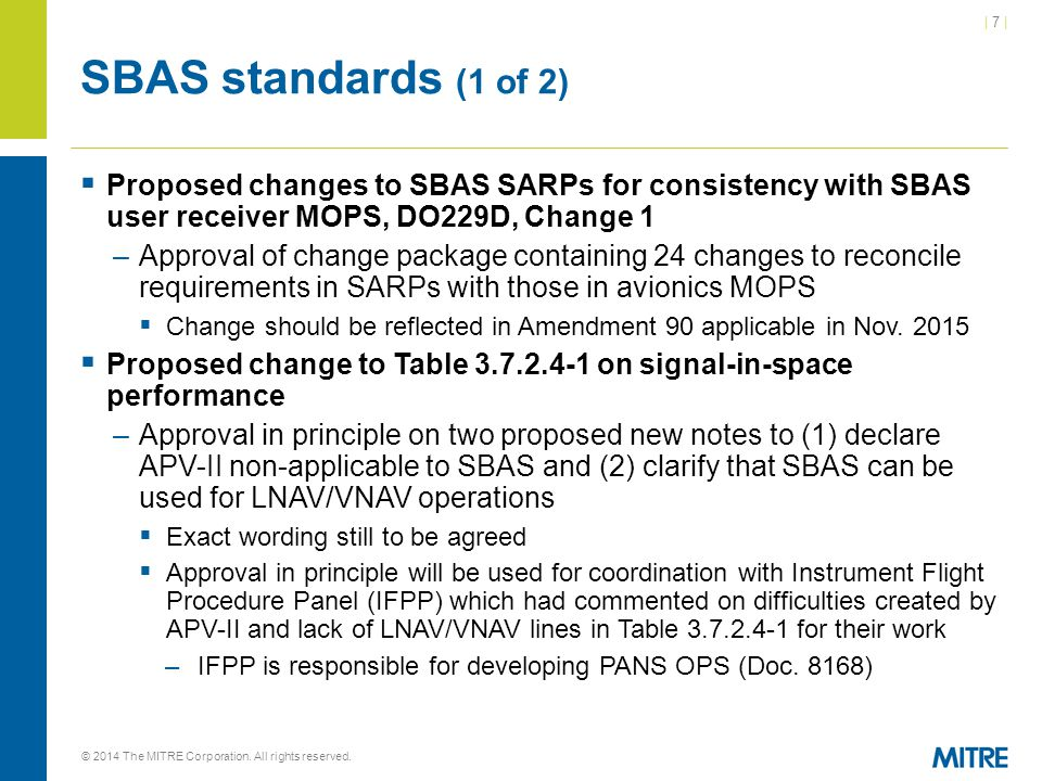 SBAS standards (1 of 2) Proposed changes to SBAS SARPs for consistency with SBAS user receiver MOPS, DO229D, Change 1.