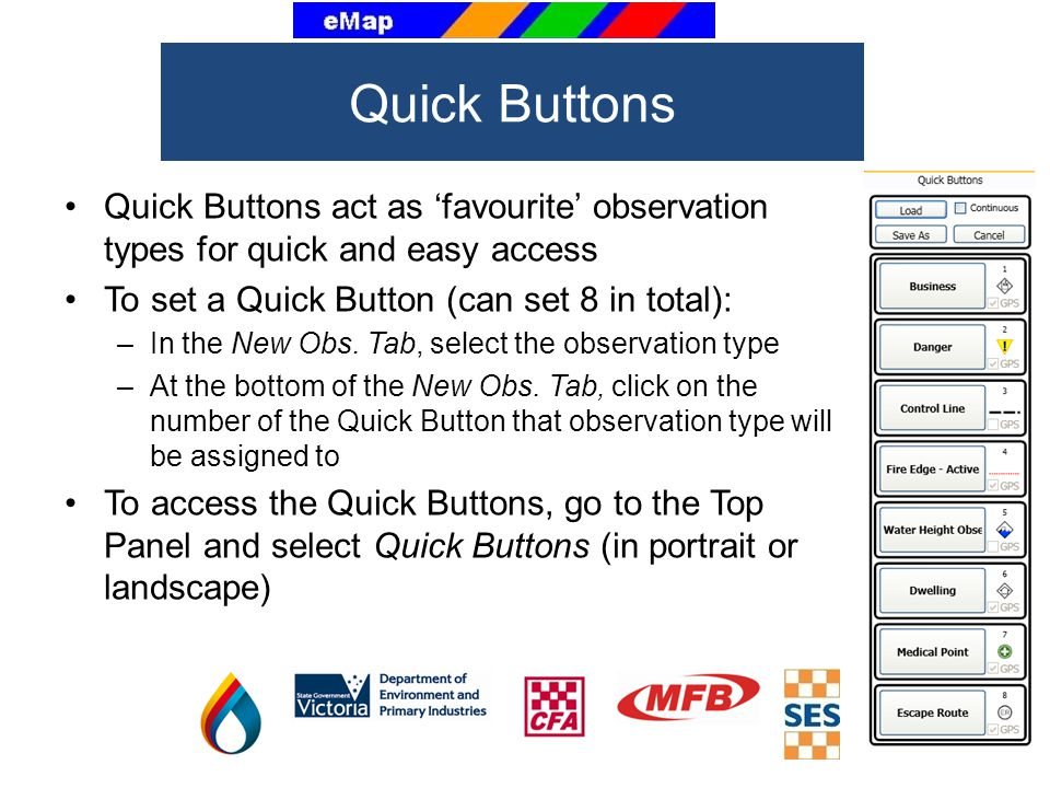 Quick Buttons Quick Buttons act as 'favourite' observation types for quick and easy access. To set a Quick Button (can set 8 in total):