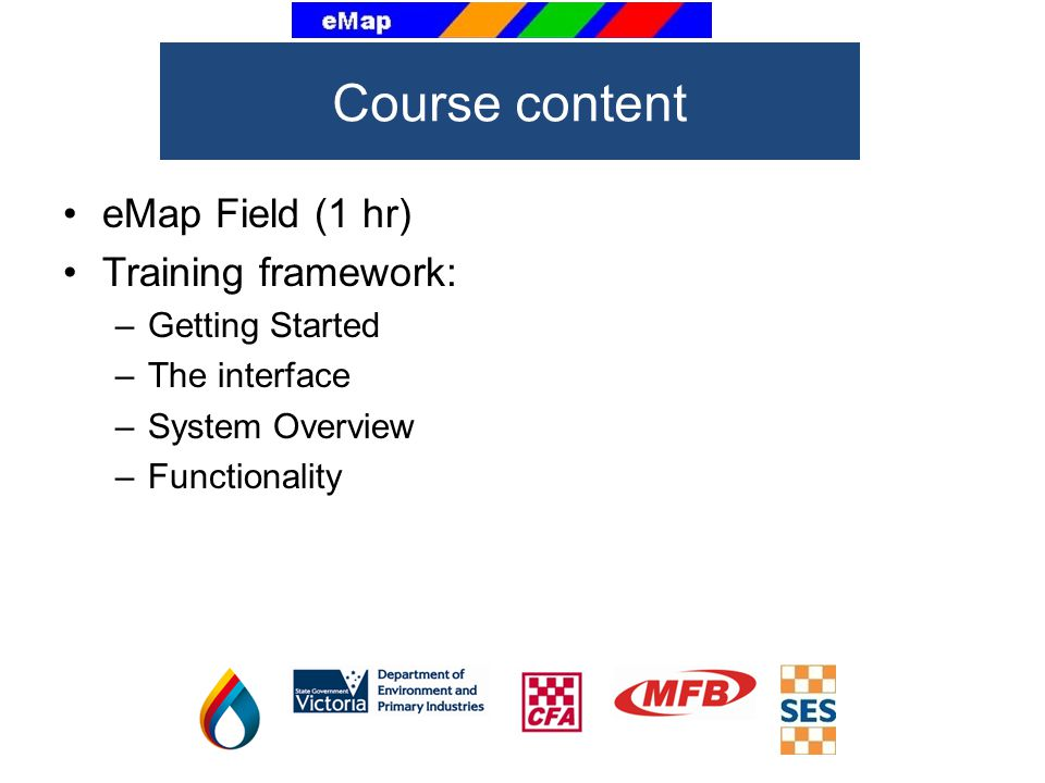 Course content eMap Field (1 hr) Training framework: Getting Started