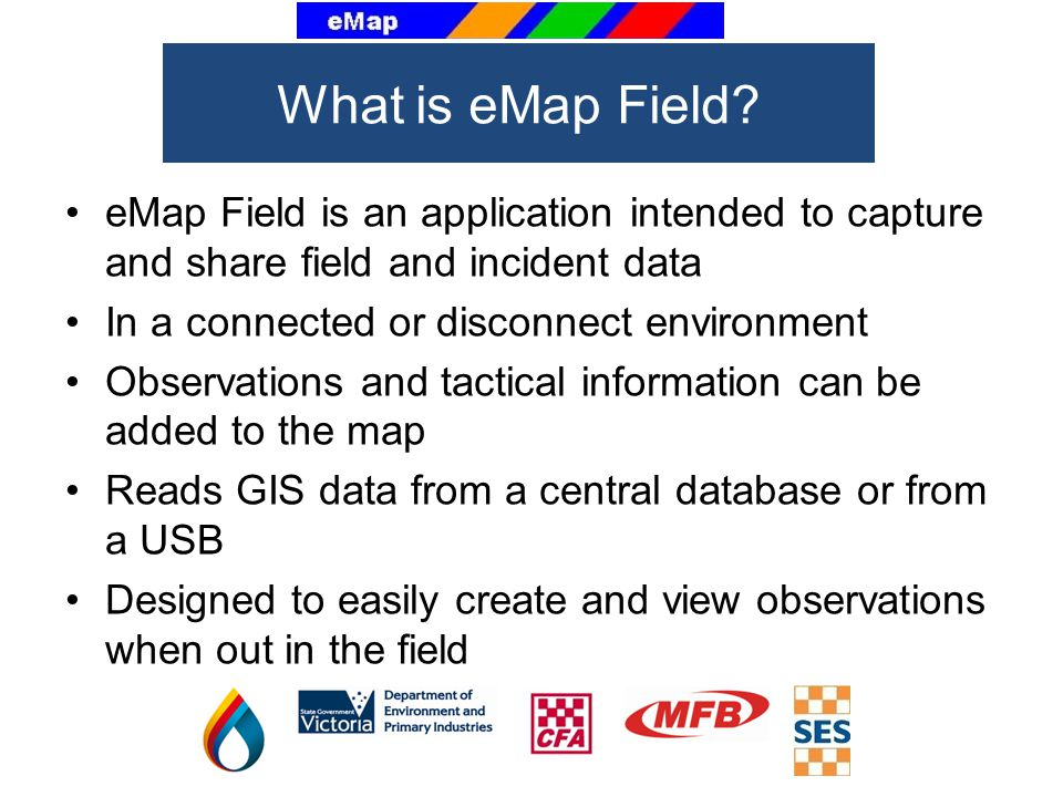 What is eMap Field eMap Field is an application intended to capture and share field and incident data.