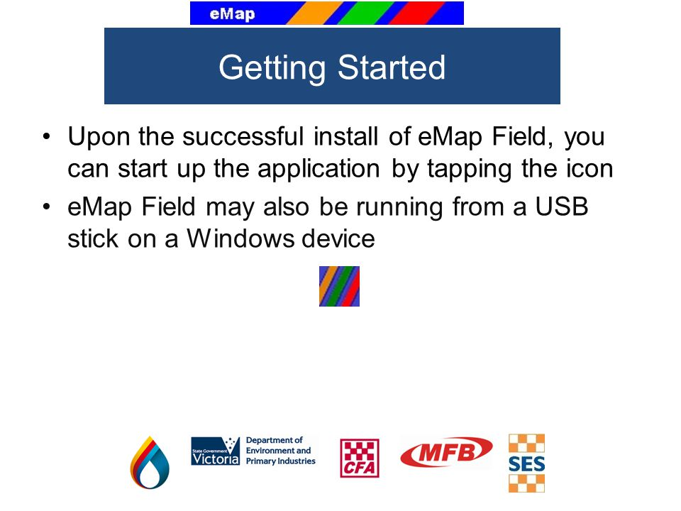 Getting Started Upon the successful install of eMap Field, you can start up the application by tapping the icon.