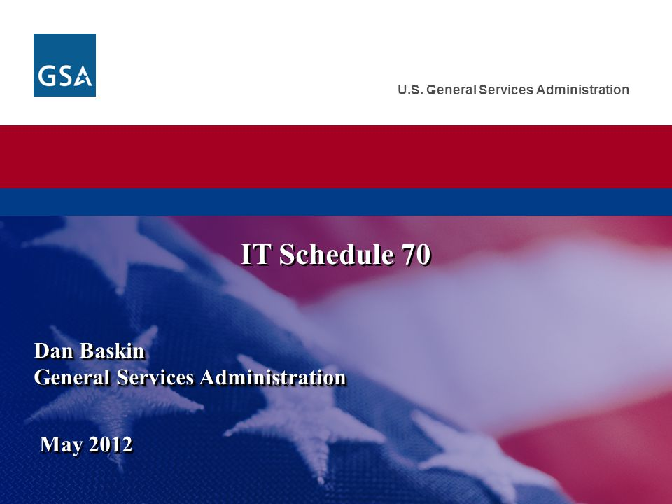 IT Schedule 70 Dan Baskin General Services Administration May 2012