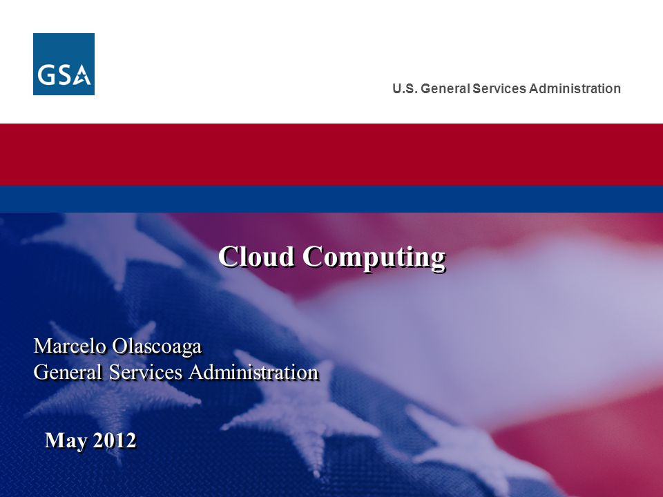 Cloud Computing Marcelo Olascoaga General Services Administration