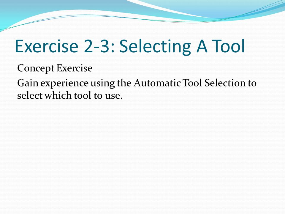 Exercise 2-3: Selecting A Tool