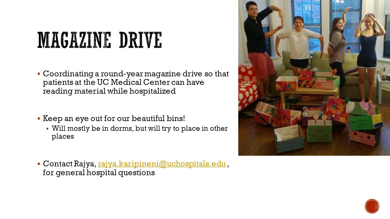 Magazine Drive Coordinating a round-year magazine drive so that patients at the UC Medical Center can have reading material while hospitalized.