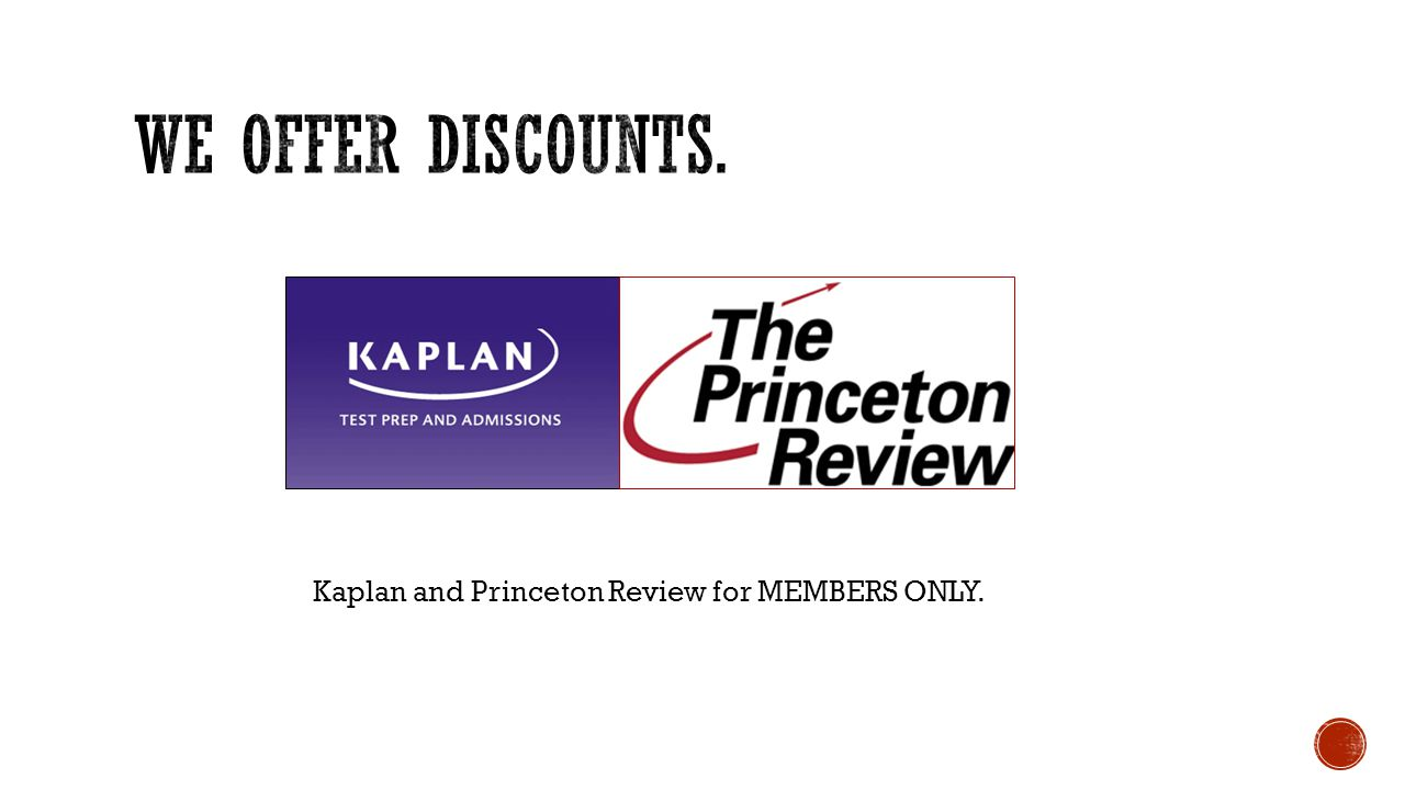 we offer discounts. Kaplan and Princeton Review for MEMBERS ONLY.