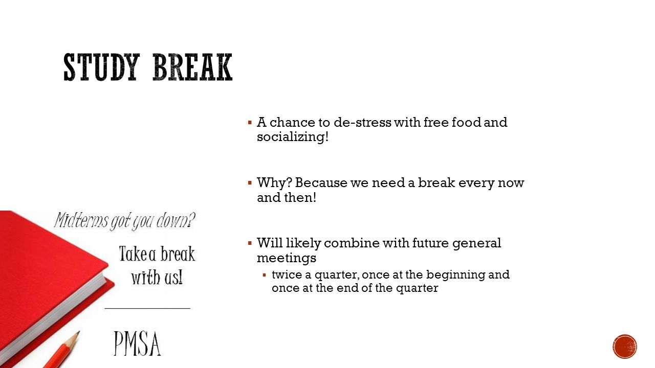 Study Break A chance to de-stress with free food and socializing!