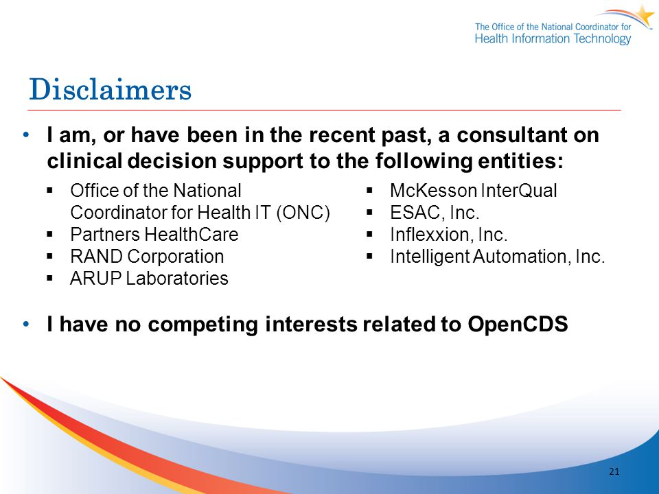 Disclaimers I am, or have been in the recent past, a consultant on clinical decision support to the following entities: