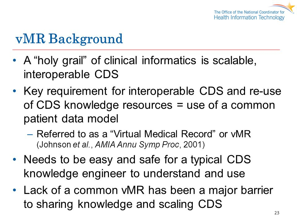 vMR Background A holy grail of clinical informatics is scalable, interoperable CDS.