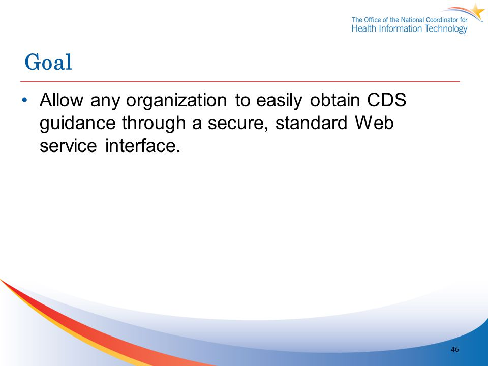 Goal Allow any organization to easily obtain CDS guidance through a secure, standard Web service interface.