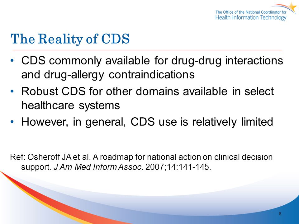 The Reality of CDS CDS commonly available for drug-drug interactions and drug-allergy contraindications.