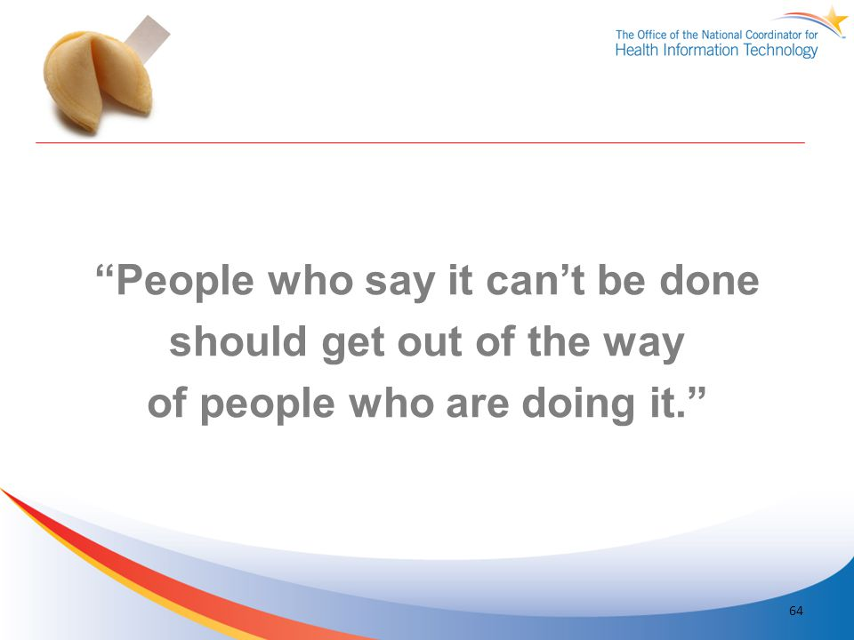 People who say it can't be done should get out of the way of people who are doing it.