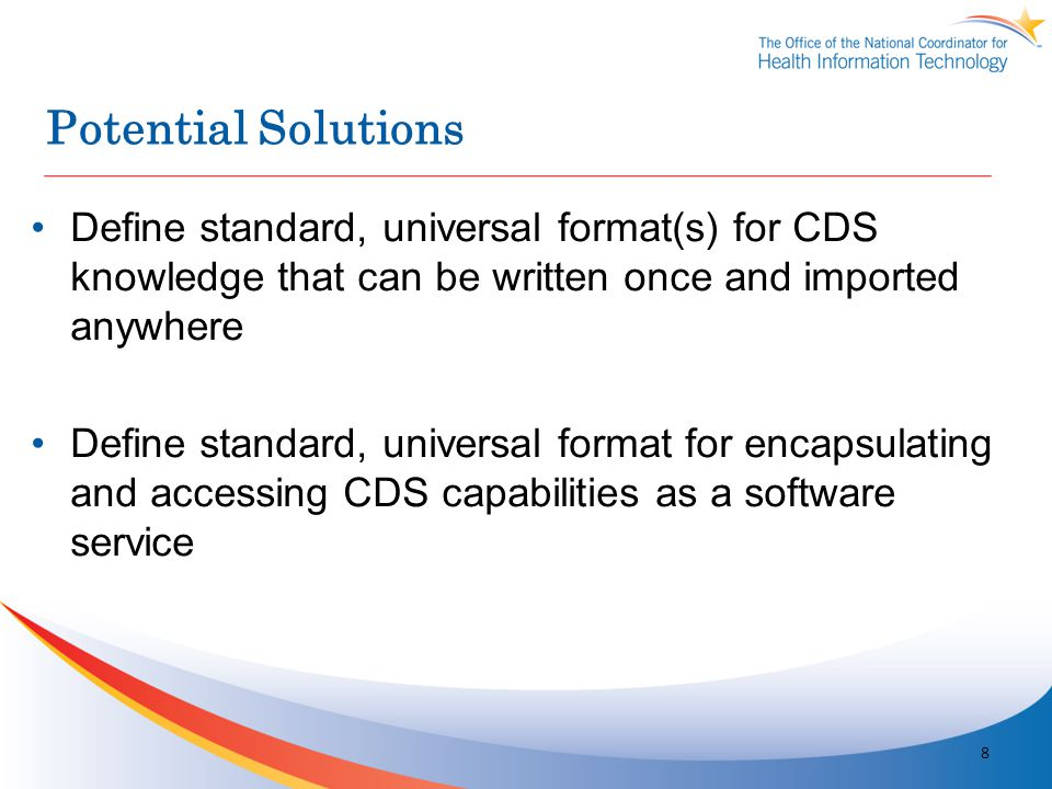 Potential Solutions Define standard, universal format(s) for CDS knowledge that can be written once and imported anywhere.