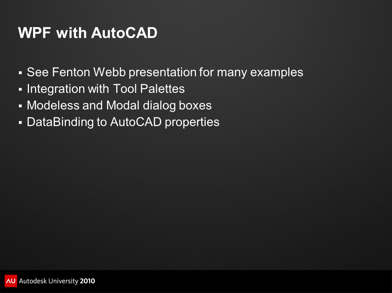 WPF with AutoCAD See Fenton Webb presentation for many examples
