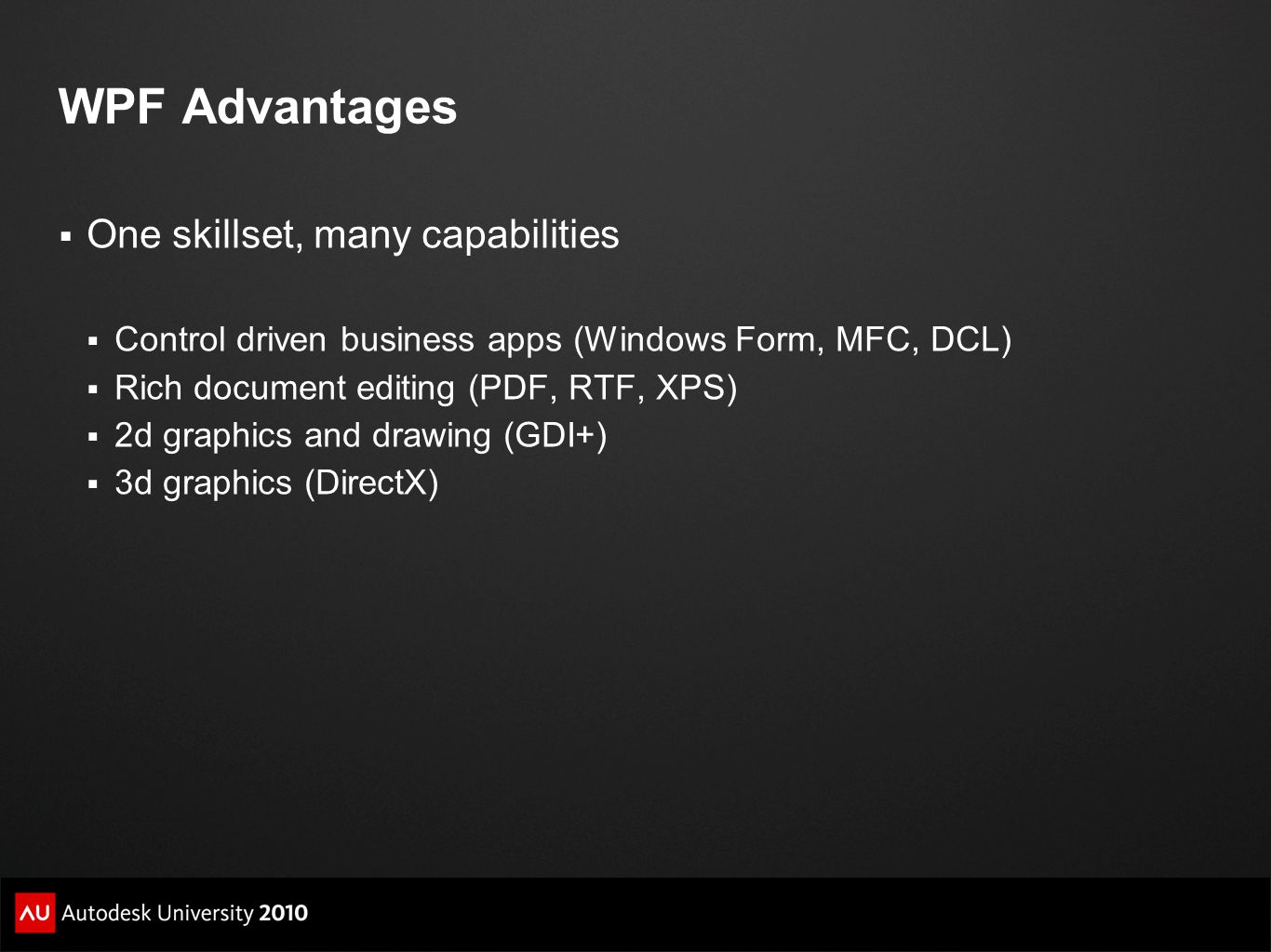 WPF Advantages One skillset, many capabilities