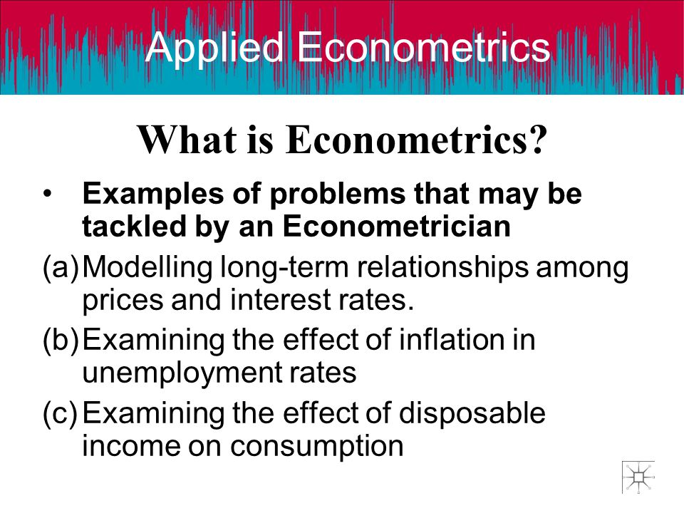 What is Econometrics Examples of problems that may be tackled by an Econometrician.