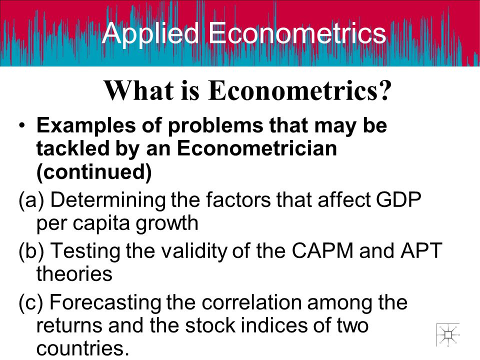 What is Econometrics Examples of problems that may be tackled by an Econometrician (continued)