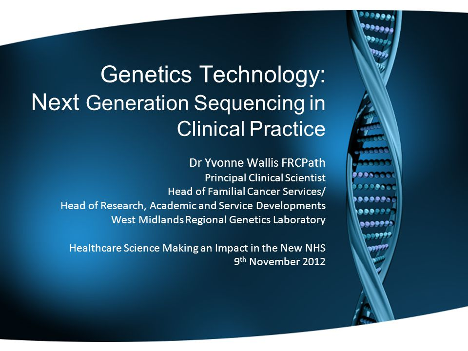 Genetics Technology: Next Generation Sequencing in Clinical Practice