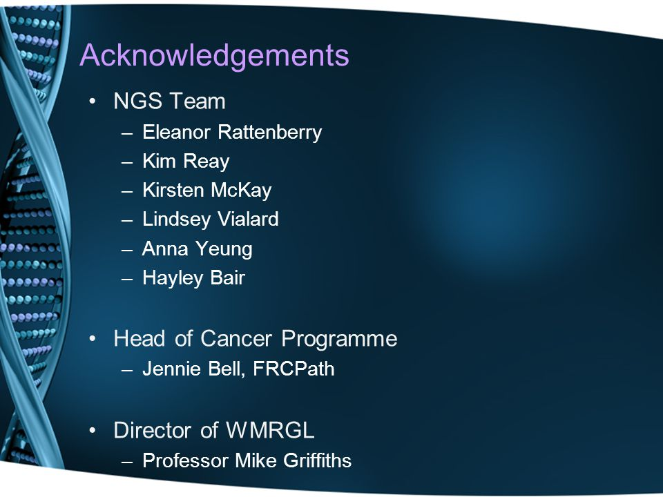 Acknowledgements NGS Team Head of Cancer Programme Director of WMRGL