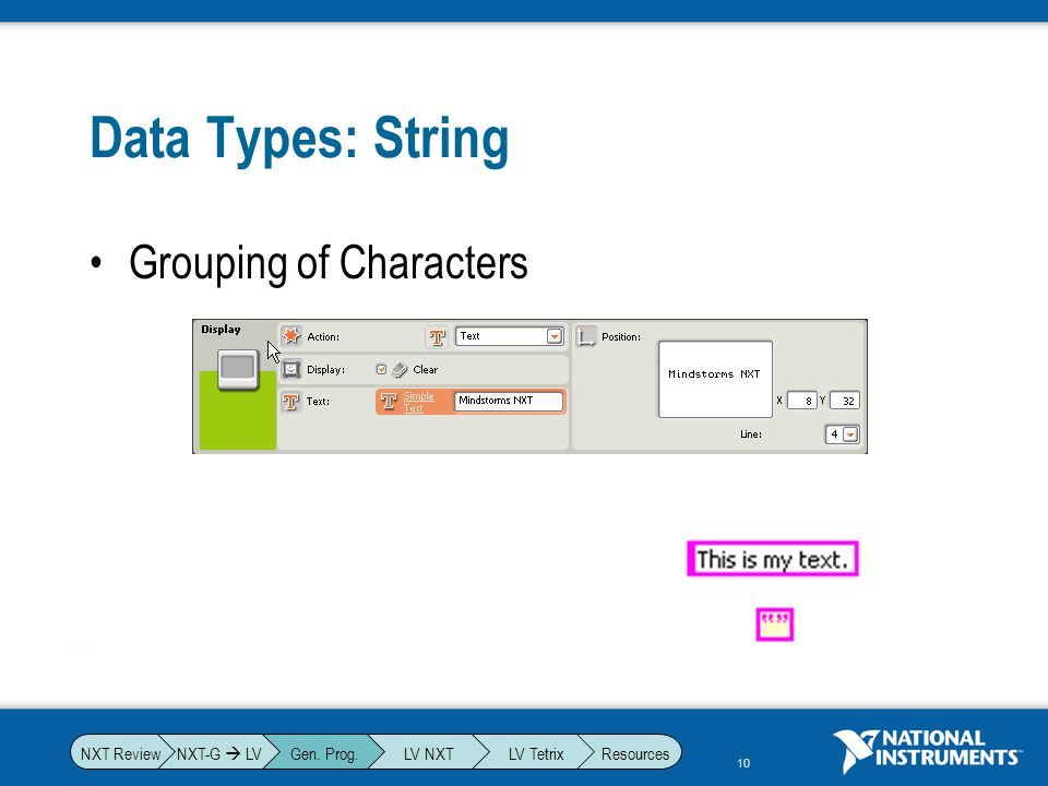 Data Types: String Grouping of Characters NXT-G  LV Gen. Prog. LV NXT