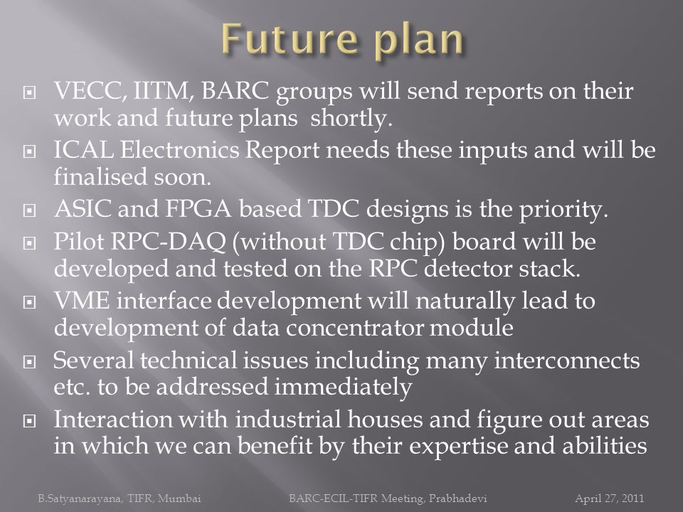Future plan VECC, IITM, BARC groups will send reports on their work and future plans shortly.