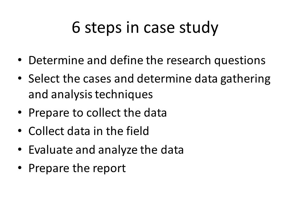 6 steps in case study Determine and define the research questions
