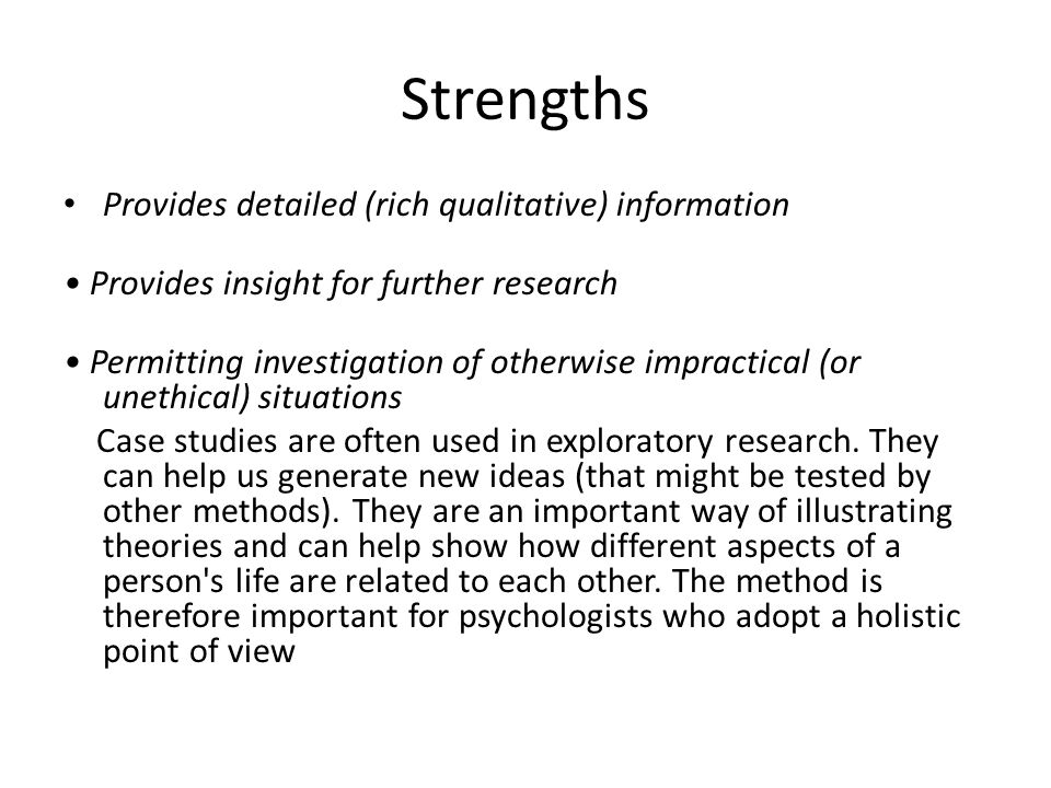 Strengths Provides detailed (rich qualitative) information