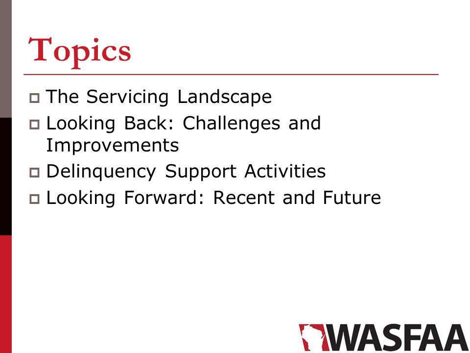 Topics The Servicing Landscape