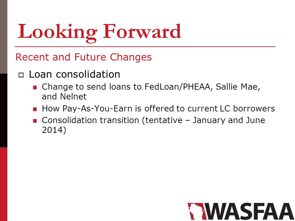 Looking Forward Recent and Future Changes Loan consolidation