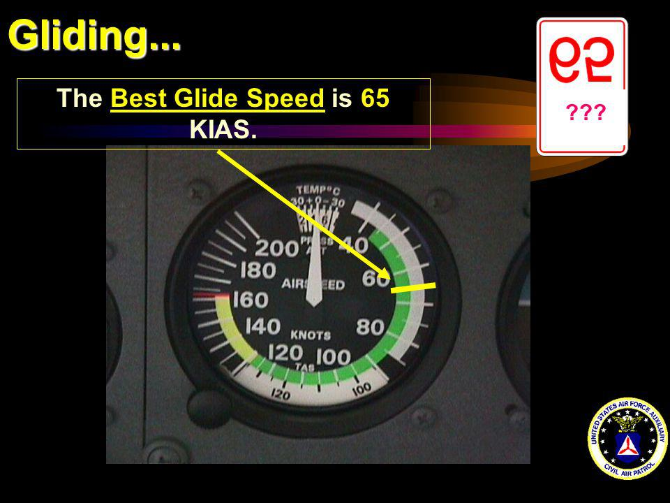 The Best Glide Speed is 65 KIAS.