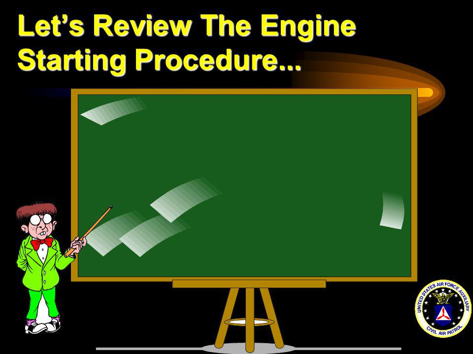 Let's Review The Engine Starting Procedure...