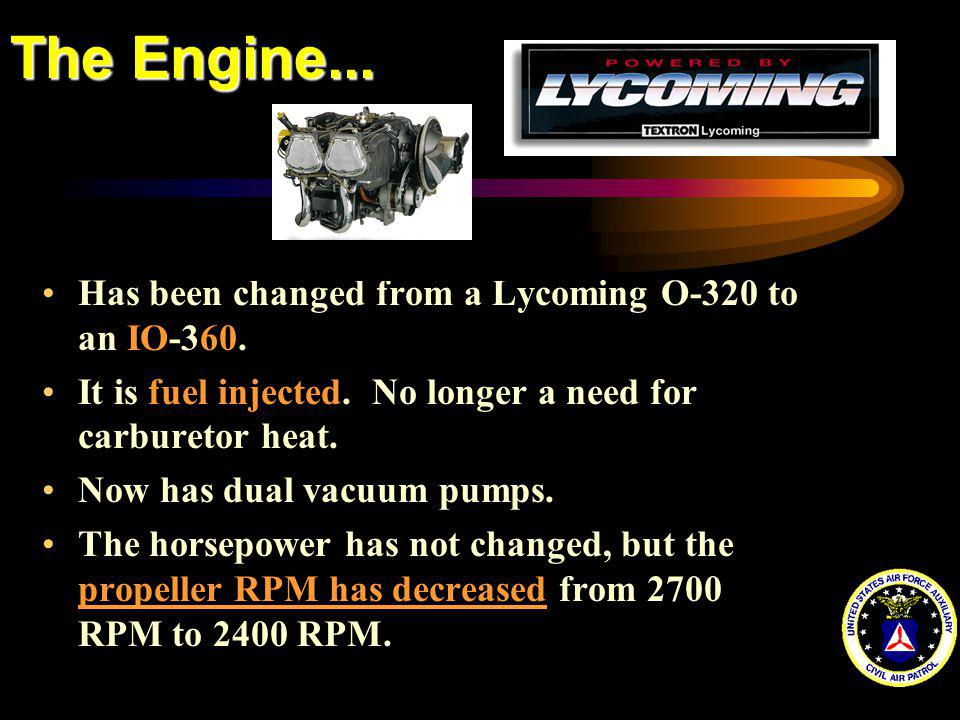 The Engine... Has been changed from a Lycoming O-320 to an IO-360.