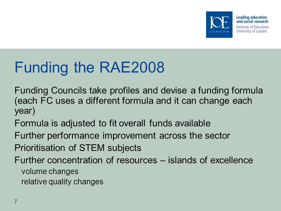 Funding the RAE2008 Funding Councils take profiles and devise a funding formula (each FC uses a different formula and it can change each year)
