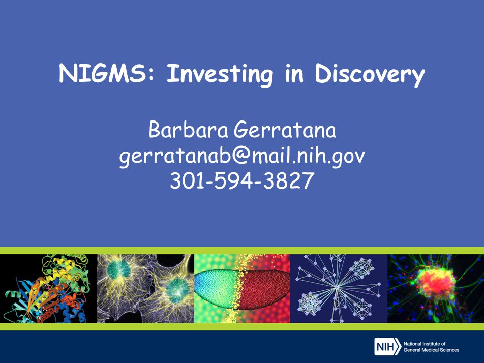 4/2/2017 NIGMS: Investing in Discovery Barbara Gerratana gerratanab@mail.nih.gov 301-594-3827