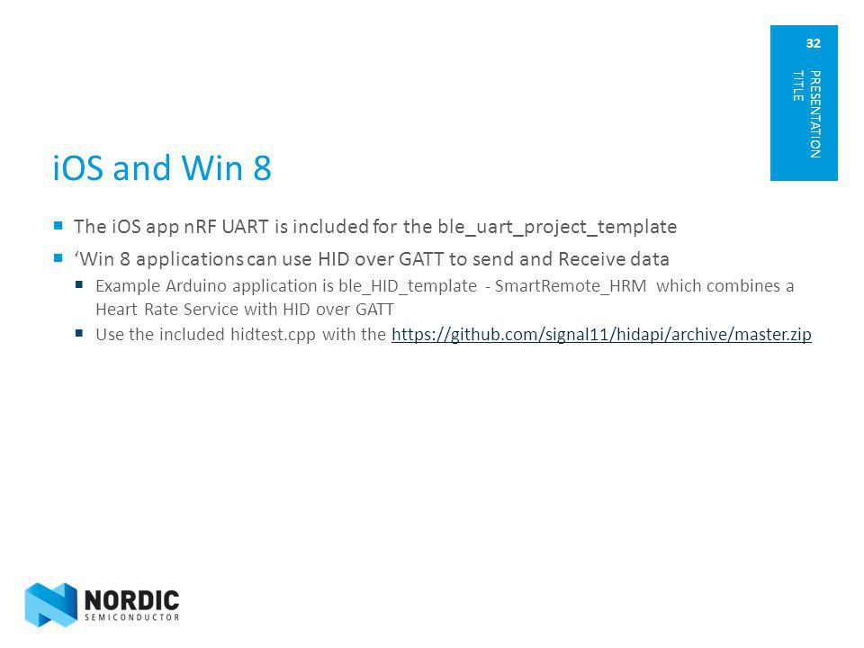 iOS and Win 8 PRESENTATION TITLE. The iOS app nRF UART is included for the ble_uart_project_template.