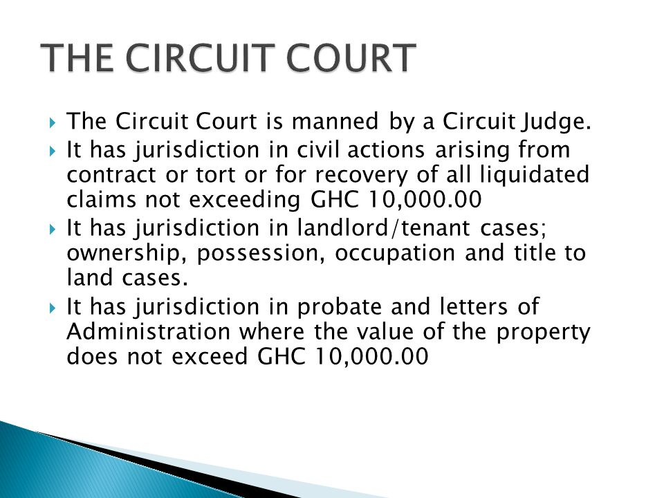 THE CIRCUIT COURT The Circuit Court is manned by a Circuit Judge.