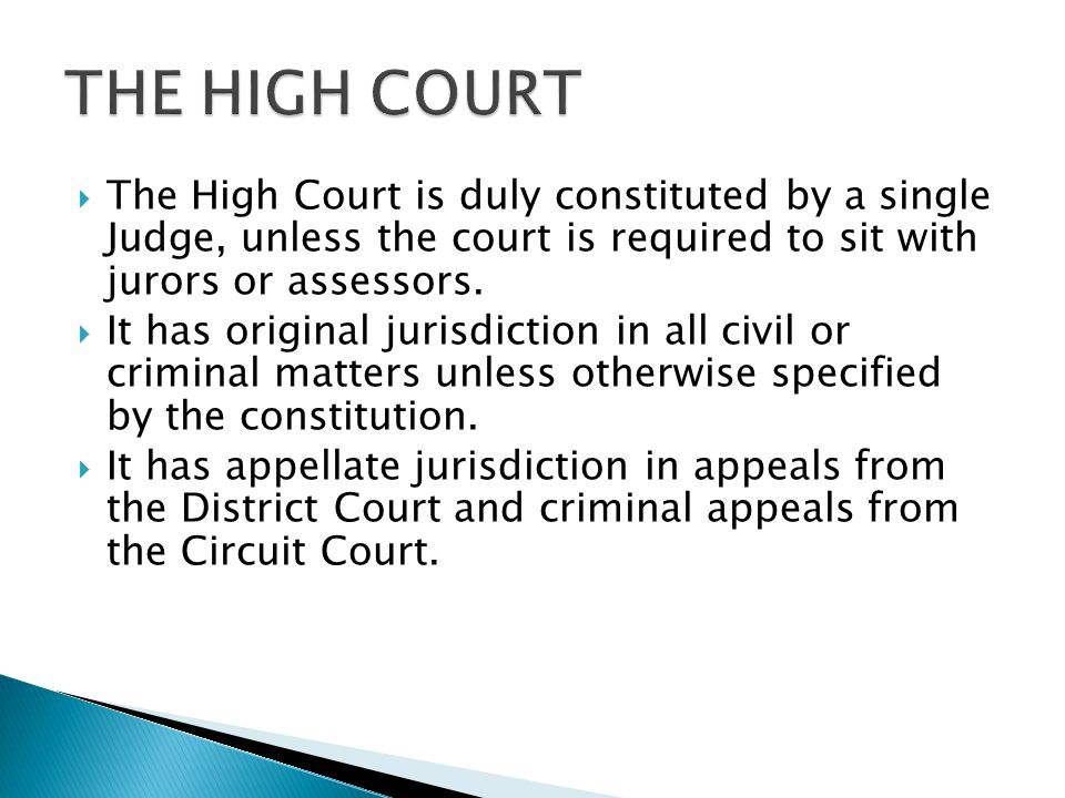 THE HIGH COURT The High Court is duly constituted by a single Judge, unless the court is required to sit with jurors or assessors.