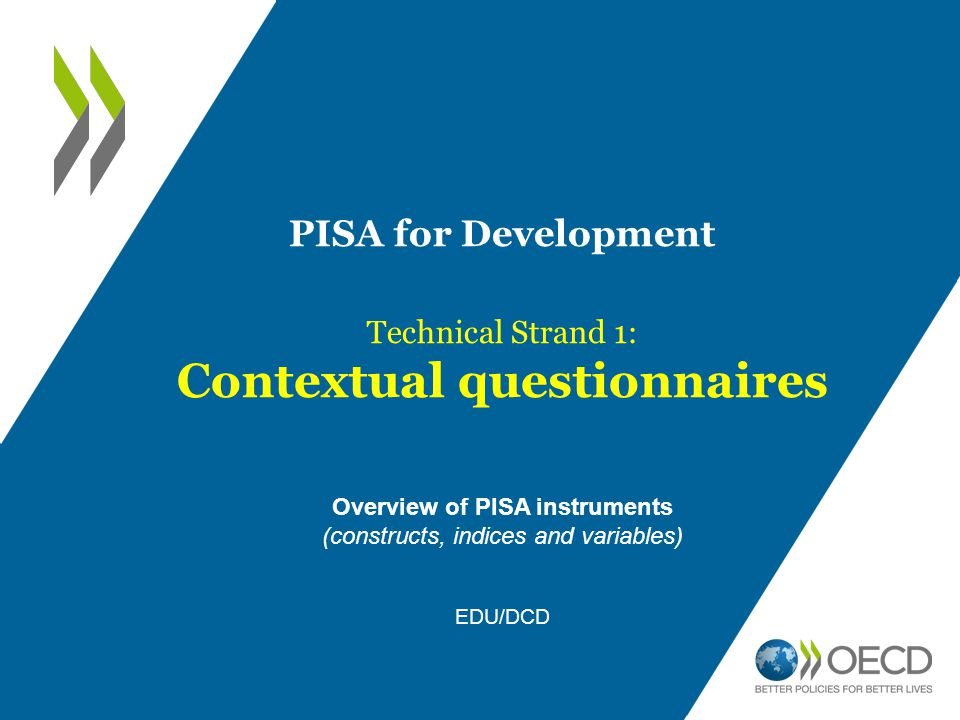 Contextual questionnaires Overview of PISA instruments