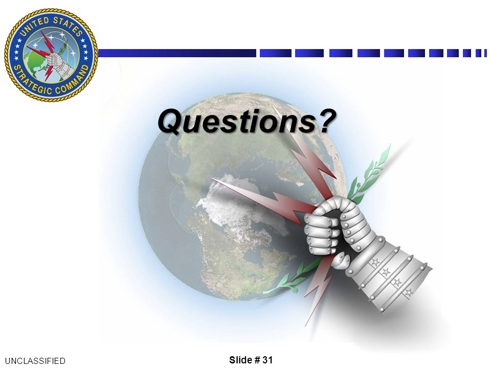 Questions Slide # 31 UNCLASSIFIED