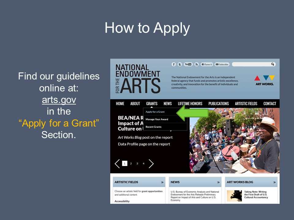 How to Apply Find our guidelines online at: arts.gov in the