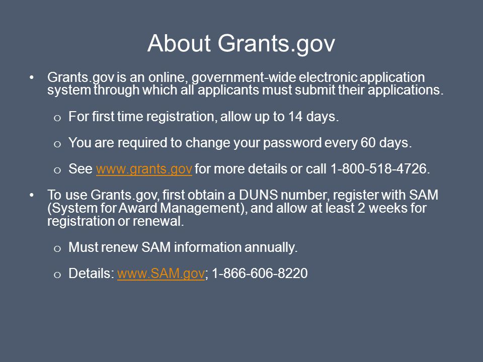 About Grants.gov Grants.gov is an online, government-wide electronic application system through which all applicants must submit their applications.