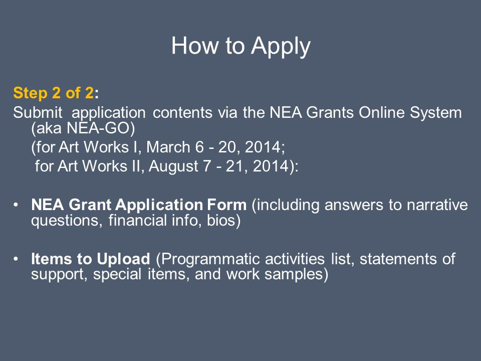 How to Apply Step 2 of 2: Submit application contents via the NEA Grants Online System (aka NEA-GO)