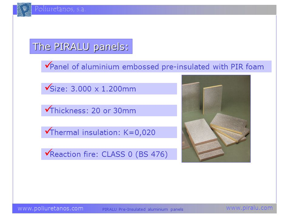 The PIRALU panels: Panel of aluminium embossed pre-insulated with PIR foam. Size: 3.000 x 1.200mm.