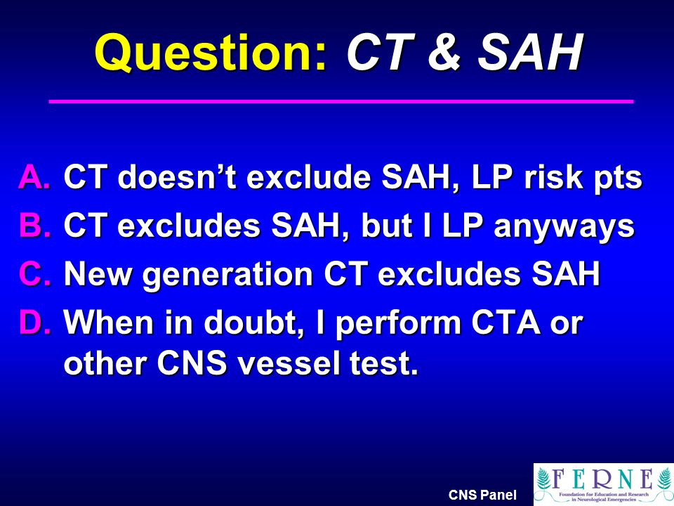 Question: CT & SAH CT doesn't exclude SAH, LP risk pts