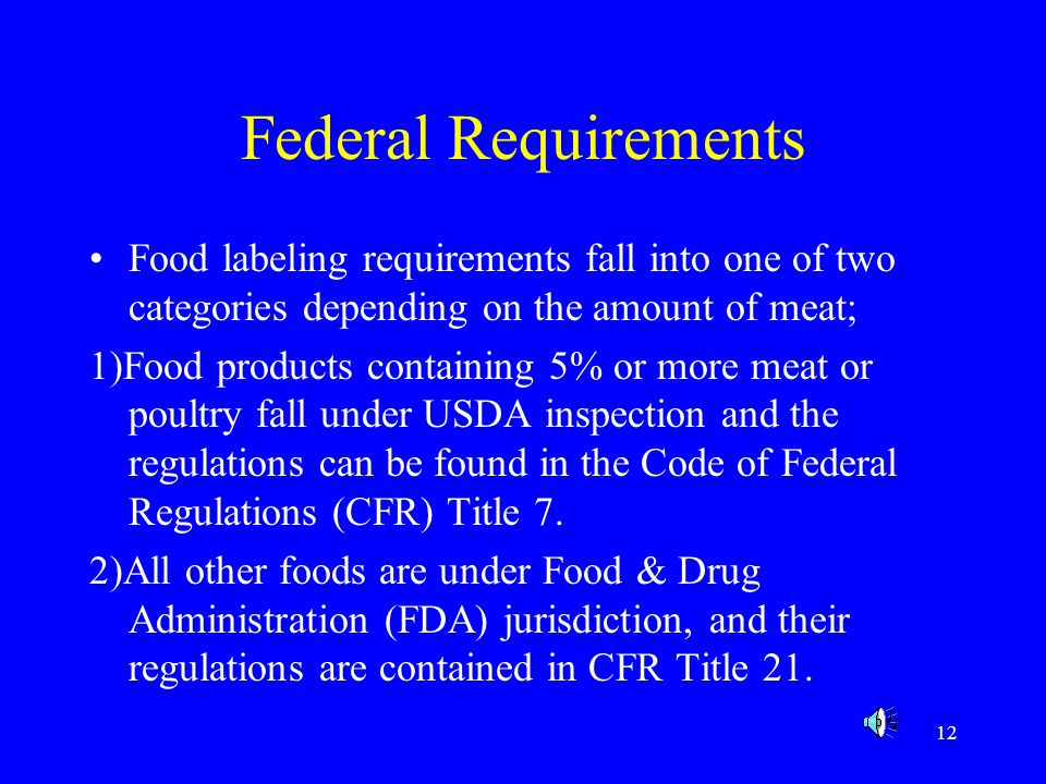 Federal Requirements Food labeling requirements fall into one of two categories depending on the amount of meat;