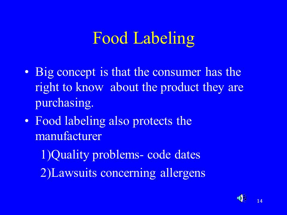 Food Labeling Big concept is that the consumer has the right to know about the product they are purchasing.