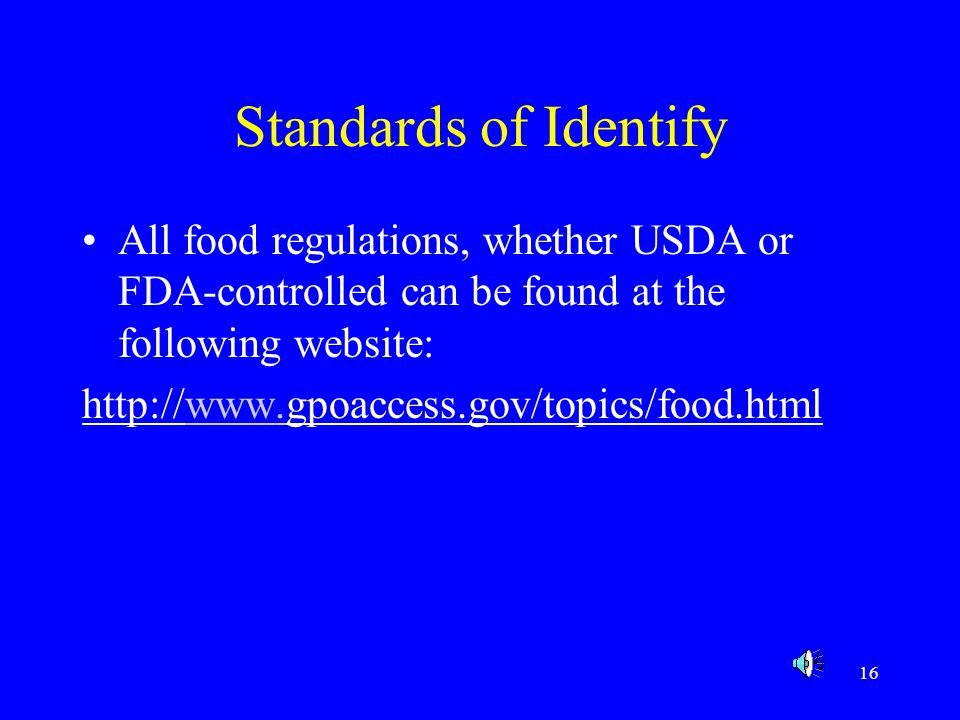 Standards of Identify All food regulations, whether USDA or FDA-controlled can be found at the following website: